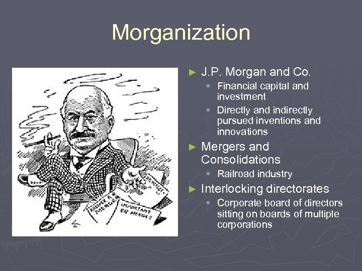 Morganization ► J. P. Morgan and Co. § Financial capital and investment § Directly