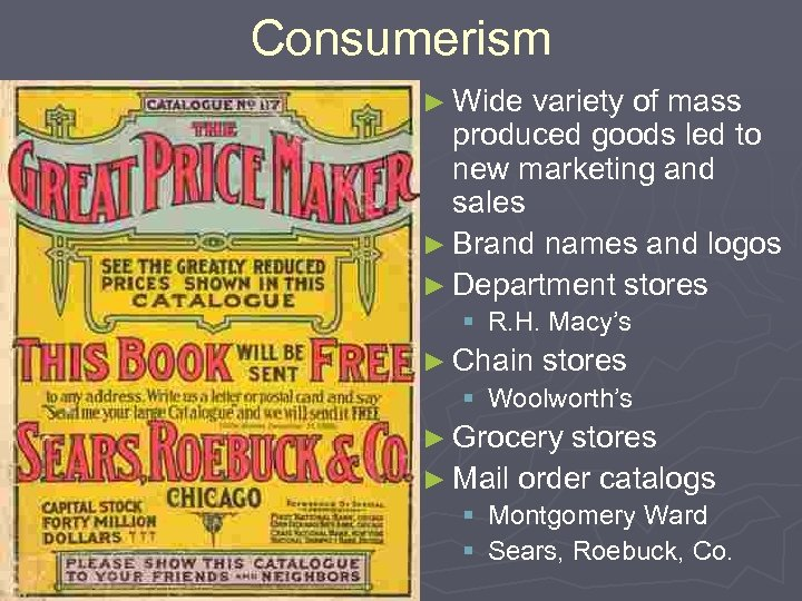 Consumerism ► Wide variety of mass produced goods led to new marketing and sales