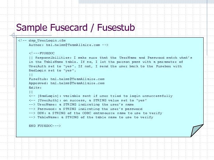 Sample Fusecard / Fusestub <!-- dsp_User. Login. cfm Author: hal. helms@Team. Allaire. com -->