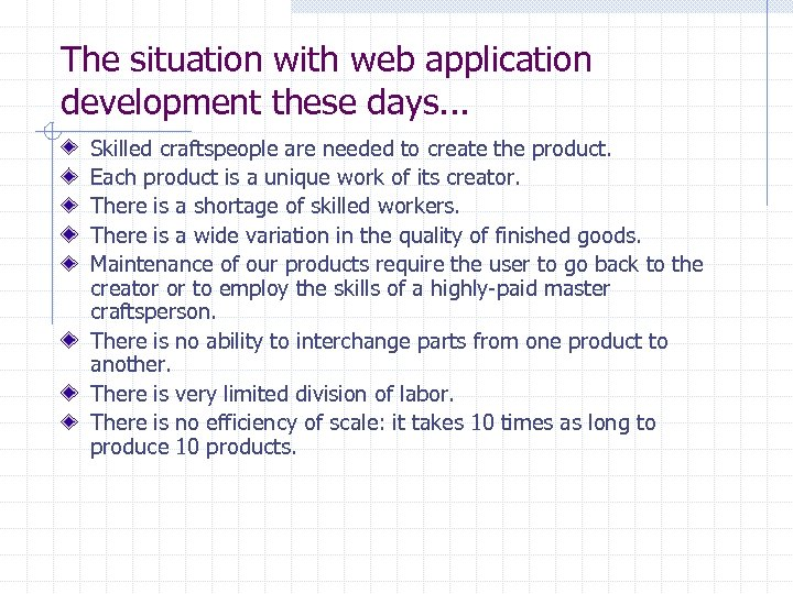 The situation with web application development these days. . . Skilled craftspeople are needed