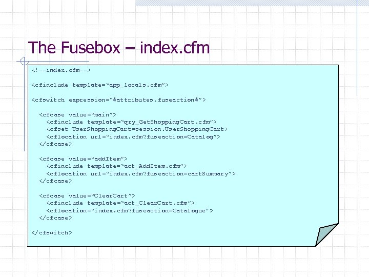 "The Fusebox – index. cfm <!--index. cfm--> <cfinclude template=""app_locals. cfm""> <cfswitch expression=""#attributes. fuseaction#""> <cfcase"