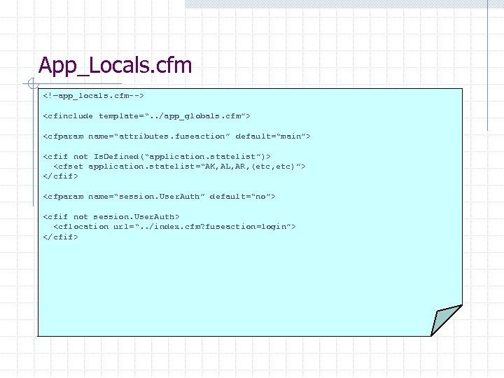 "App_Locals. cfm <!—app_locals. cfm--> <cfinclude template="". . /app_globals. cfm""> <cfparam name=""attributes. fuseaction"" default=""main""> <cfif"