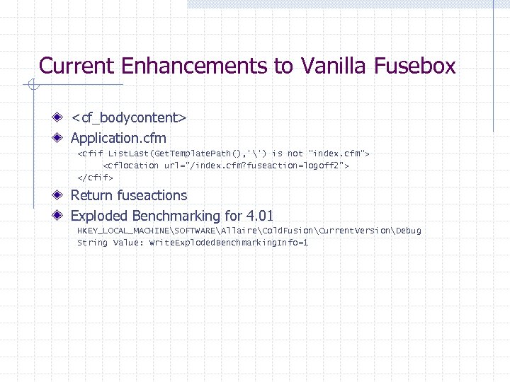 Current Enhancements to Vanilla Fusebox <cf_bodycontent> Application. cfm <cfif List. Last(Get. Template. Path(), '')