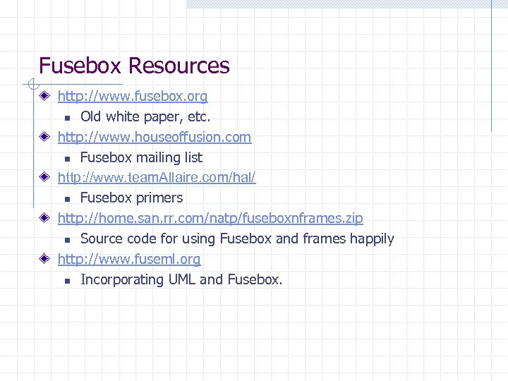 Fusebox Resources http: //www. fusebox. org n Old white paper, etc. http: //www. houseoffusion.