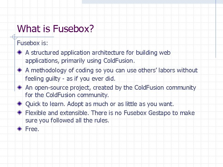 What is Fusebox? Fusebox is: A structured application architecture for building web applications, primarily