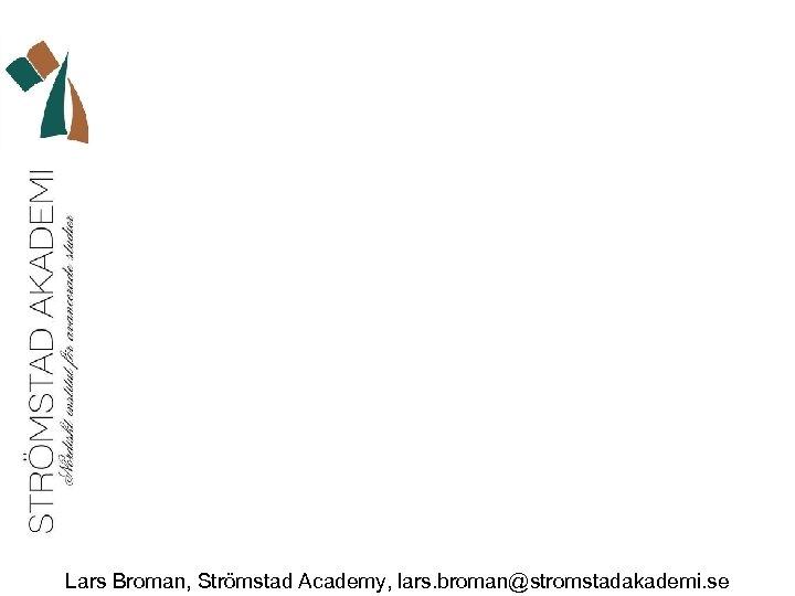 Lars Broman, Strömstad Academy, lars. broman@stromstadakademi. se