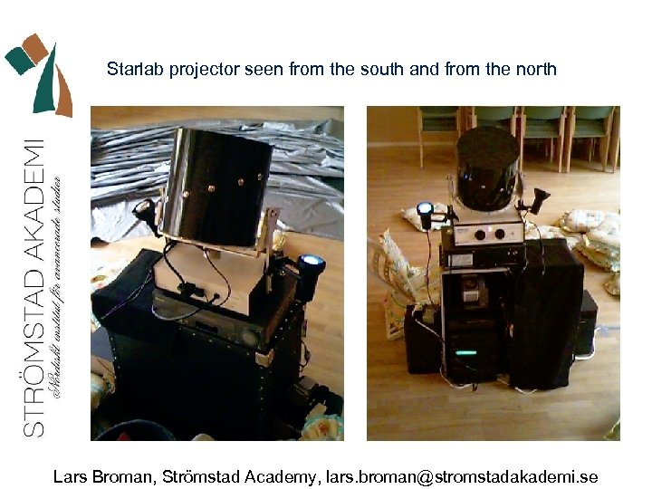 Starlab projector seen from the south and from the north Lars Broman, Strömstad Academy,