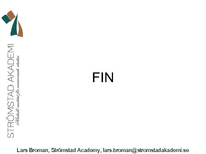 FIN Lars Broman, Strömstad Academy, lars. broman@stromstadakademi. se