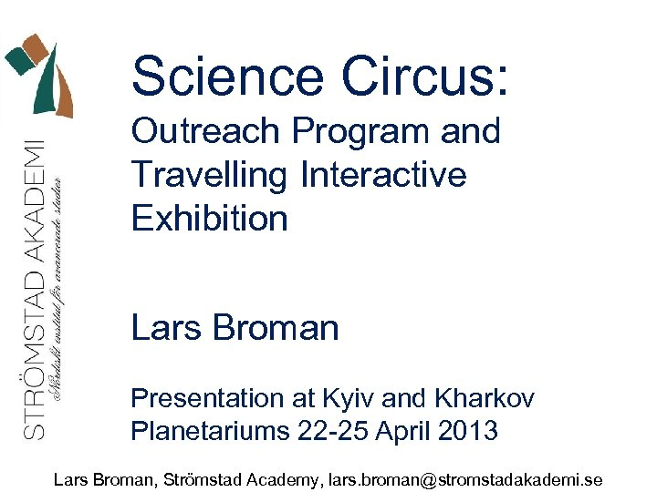 Science Circus: Outreach Program and Travelling Interactive Exhibition Lars Broman Presentation at Kyiv and
