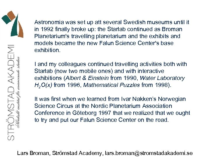 Astronomia was set up att several Swedish museums until it in 1992 finally broke