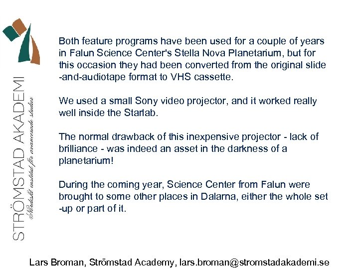 Both feature programs have been used for a couple of years in Falun Science