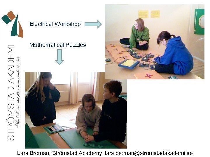 Electrical Workshop Mathematical Puzzles Lars Broman, Strömstad Academy, lars. broman@stromstadakademi. se