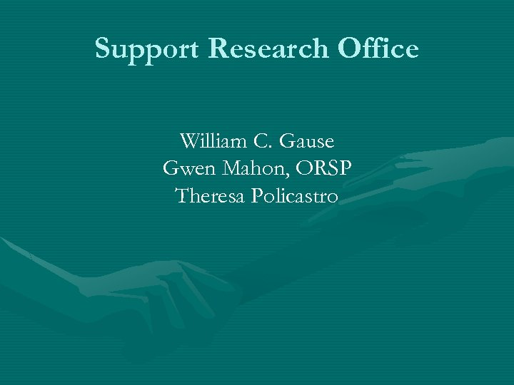 Support Research Office William C. Gause Gwen Mahon, ORSP Theresa Policastro