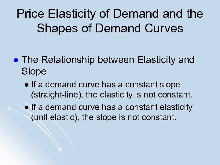 Price Elasticity of Demand the Shapes of Demand Curves l The Relationship between Elasticity