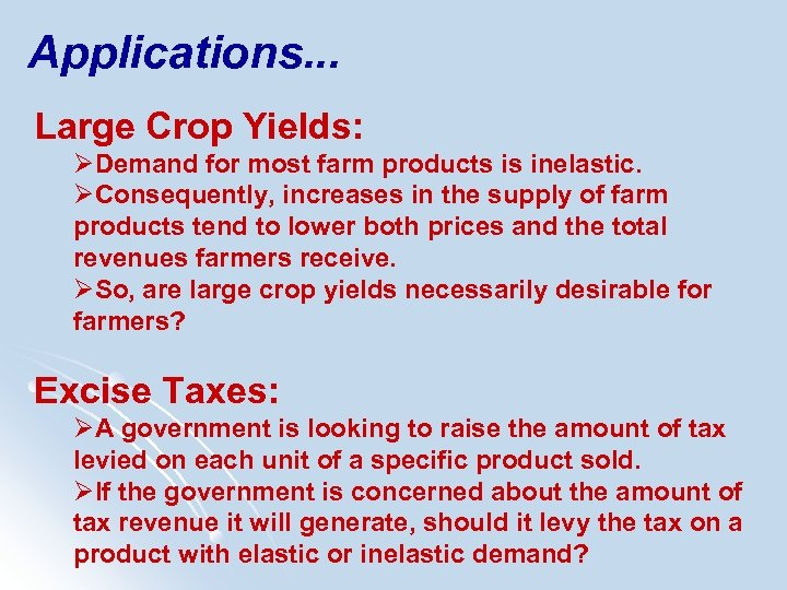 Applications. . . Large Crop Yields: ØDemand for most farm products is inelastic. ØConsequently,