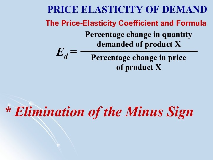 PRICE ELASTICITY OF DEMAND The Price-Elasticity Coefficient and Formula Ed = Percentage change in
