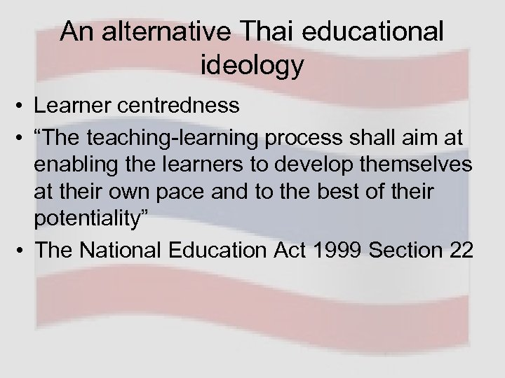 "An alternative Thai educational ideology • Learner centredness • ""The teaching-learning process shall aim"