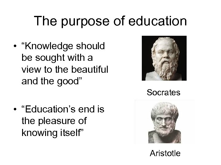 "The purpose of education • ""Knowledge should be sought with a view to the"