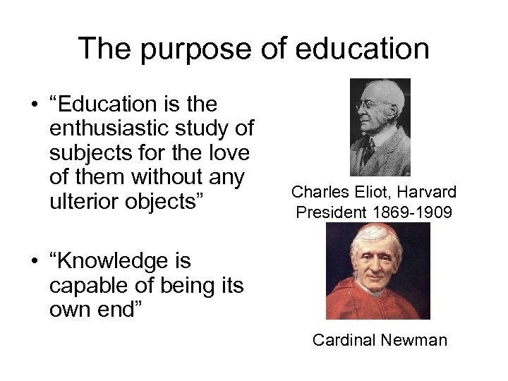 "The purpose of education • ""Education is the enthusiastic study of subjects for the"