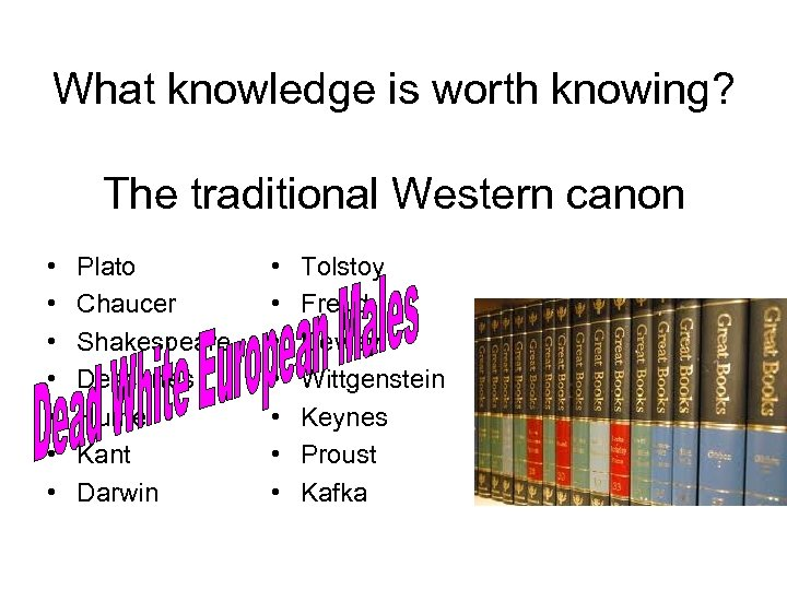 What knowledge is worth knowing? The traditional Western canon • • Plato Chaucer Shakespeare
