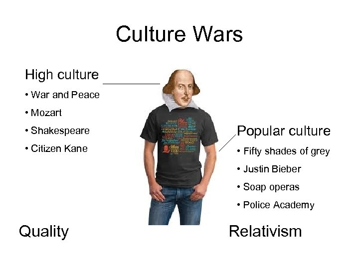 Culture Wars High culture • War and Peace • Mozart • Shakespeare Popular culture
