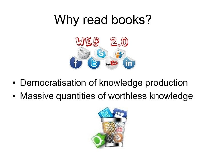 Why read books? • Democratisation of knowledge production • Massive quantities of worthless knowledge