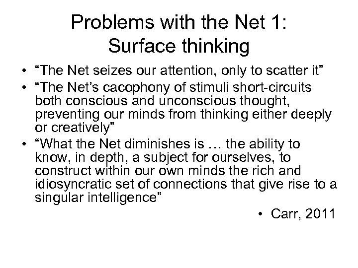 "Problems with the Net 1: Surface thinking • ""The Net seizes our attention, only"