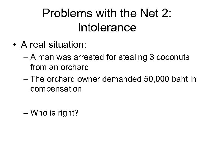 Problems with the Net 2: Intolerance • A real situation: – A man was