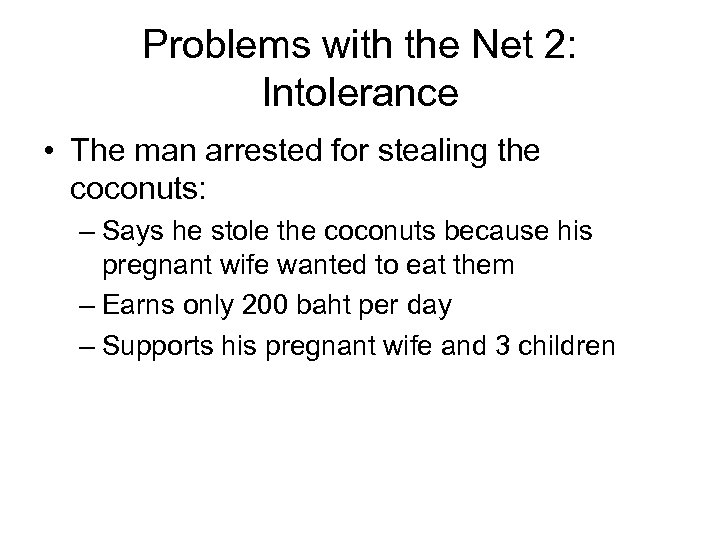 Problems with the Net 2: Intolerance • The man arrested for stealing the coconuts:
