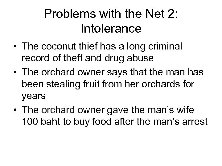 Problems with the Net 2: Intolerance • The coconut thief has a long criminal