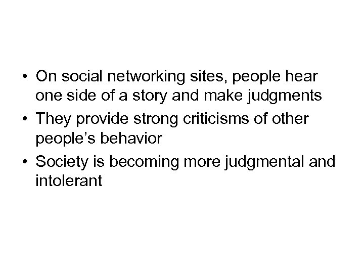 • On social networking sites, people hear one side of a story and