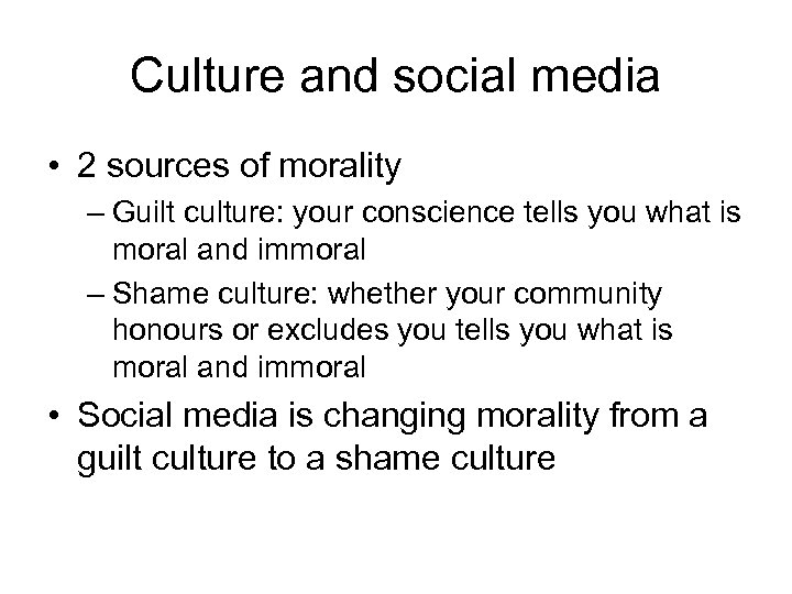 Culture and social media • 2 sources of morality – Guilt culture: your conscience