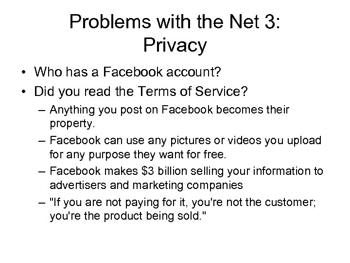 Problems with the Net 3: Privacy • Who has a Facebook account? • Did