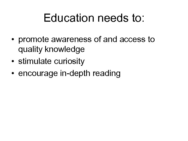 Education needs to: • promote awareness of and access to quality knowledge • stimulate
