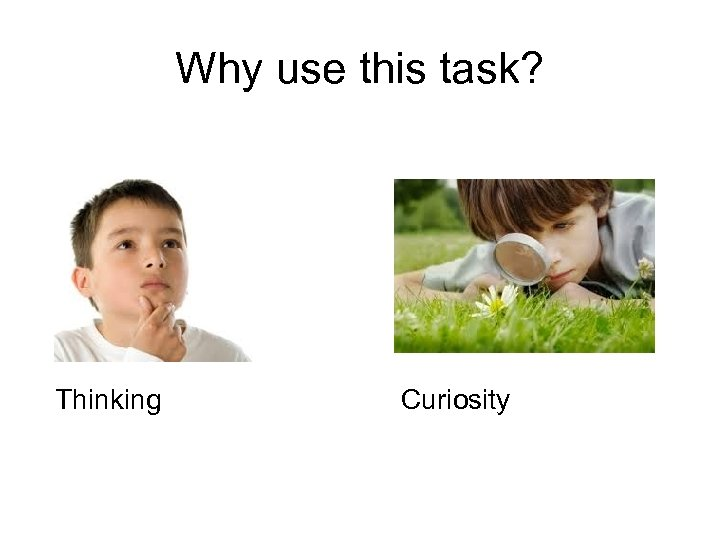 Why use this task? Thinking Curiosity