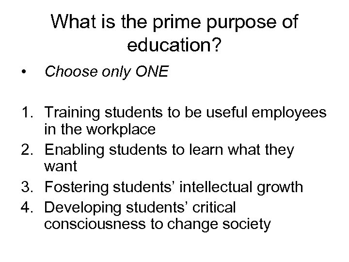 What is the prime purpose of education? • Choose only ONE 1. Training students