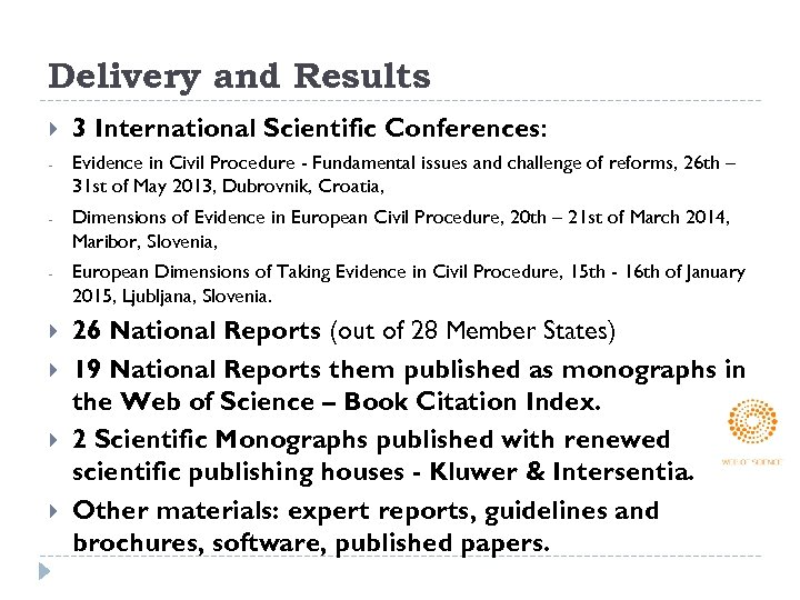 Delivery and Results 3 International Scientific Conferences: - Evidence in Civil Procedure - Fundamental