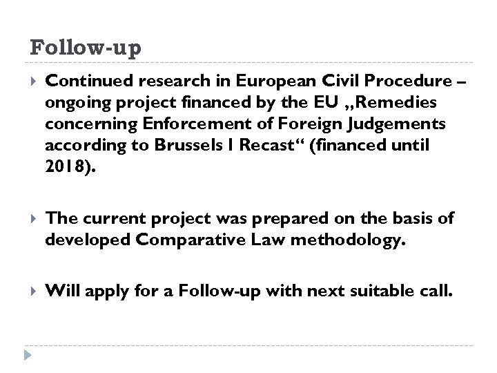 Follow-up Continued research in European Civil Procedure – ongoing project financed by the EU