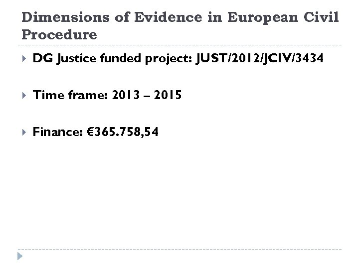 Dimensions of Evidence in European Civil Procedure DG Justice funded project: JUST/2012/JCIV/3434 Time frame:
