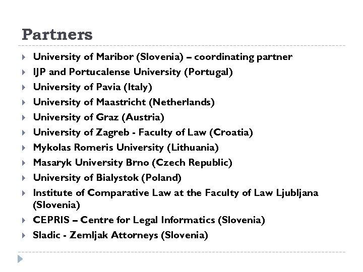 Partners University of Maribor (Slovenia) – coordinating partner IJP and Portucalense University (Portugal) University