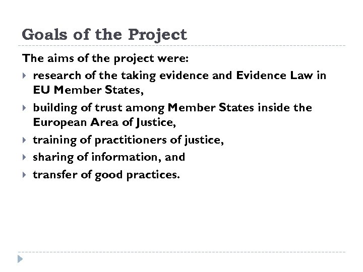 Goals of the Project The aims of the project were: research of the taking