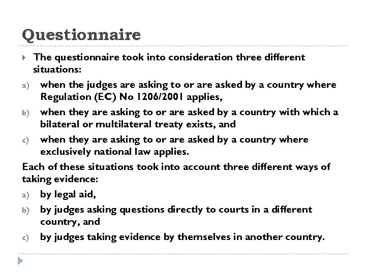 Questionnaire The questionnaire took into consideration three different situations: a) when the judges are