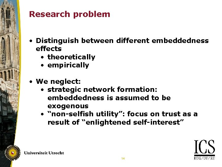 Research problem • Distinguish between different embeddedness effects • theoretically • empirically • We
