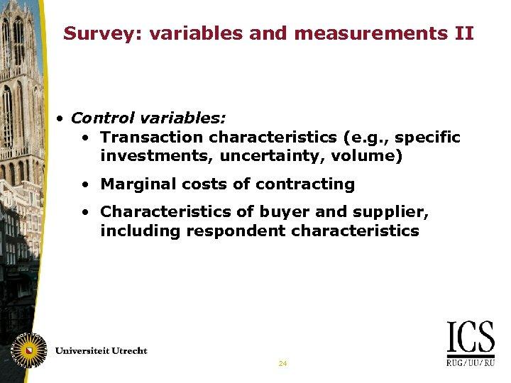 Survey: variables and measurements II • Control variables: • Transaction characteristics (e. g. ,