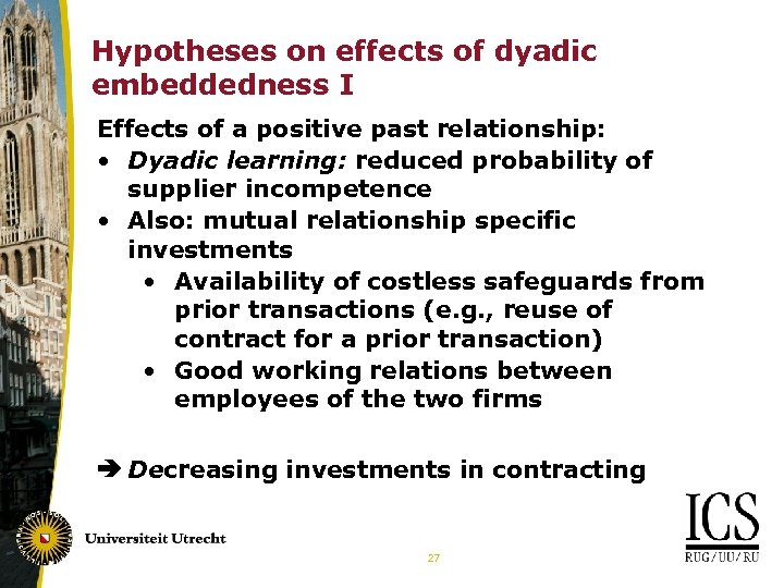 Hypotheses on effects of dyadic embeddedness I Effects of a positive past relationship: •