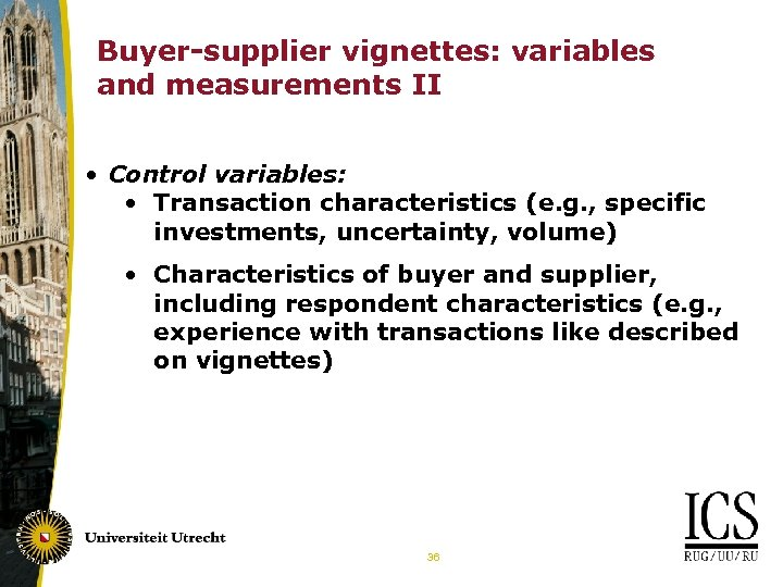 Buyer-supplier vignettes: variables and measurements II • Control variables: • Transaction characteristics (e. g.