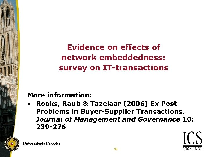 Evidence on effects of network embeddedness: survey on IT-transactions More information: • Rooks, Raub