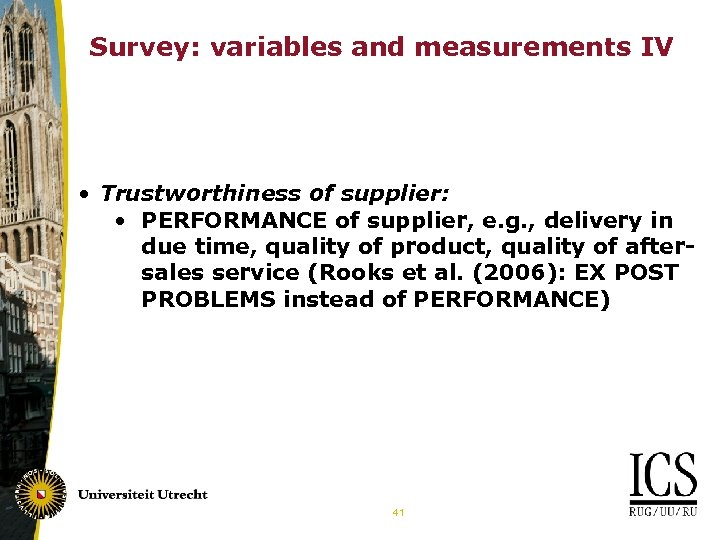 Survey: variables and measurements IV • Trustworthiness of supplier: • PERFORMANCE of supplier, e.