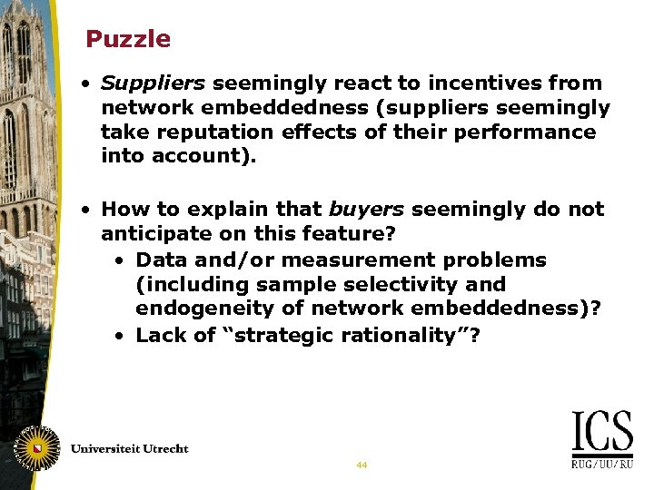 Puzzle • Suppliers seemingly react to incentives from network embeddedness (suppliers seemingly take reputation