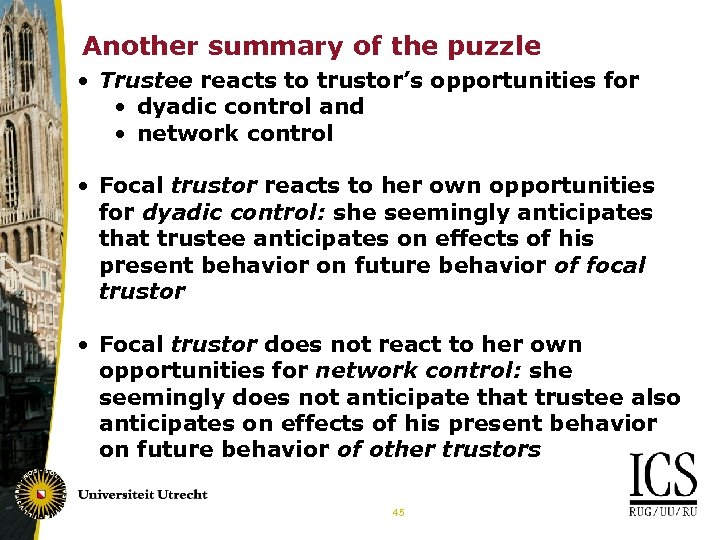 Another summary of the puzzle • Trustee reacts to trustor's opportunities for • dyadic